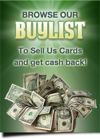 Browse our buylist to sell us cards and get cash back!