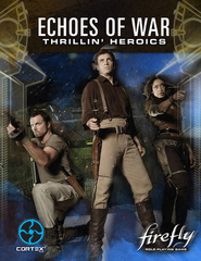 Firefly Role-Playing Game - Echoes of War: Thrillin' Heroics