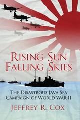 Rising Sun, Falling Skies: The Disasterous Java Sea Campaign of World War II