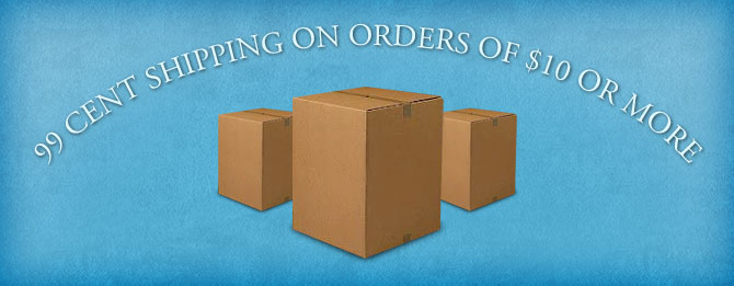 99 Cent Shipping on Orders of $10 or More