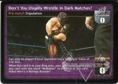 Don't You Usually Wrestle in Dark Matches?