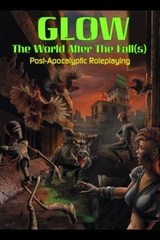 Glow: The World After The Fall(s) Post-Apocalyptic Roleplaying